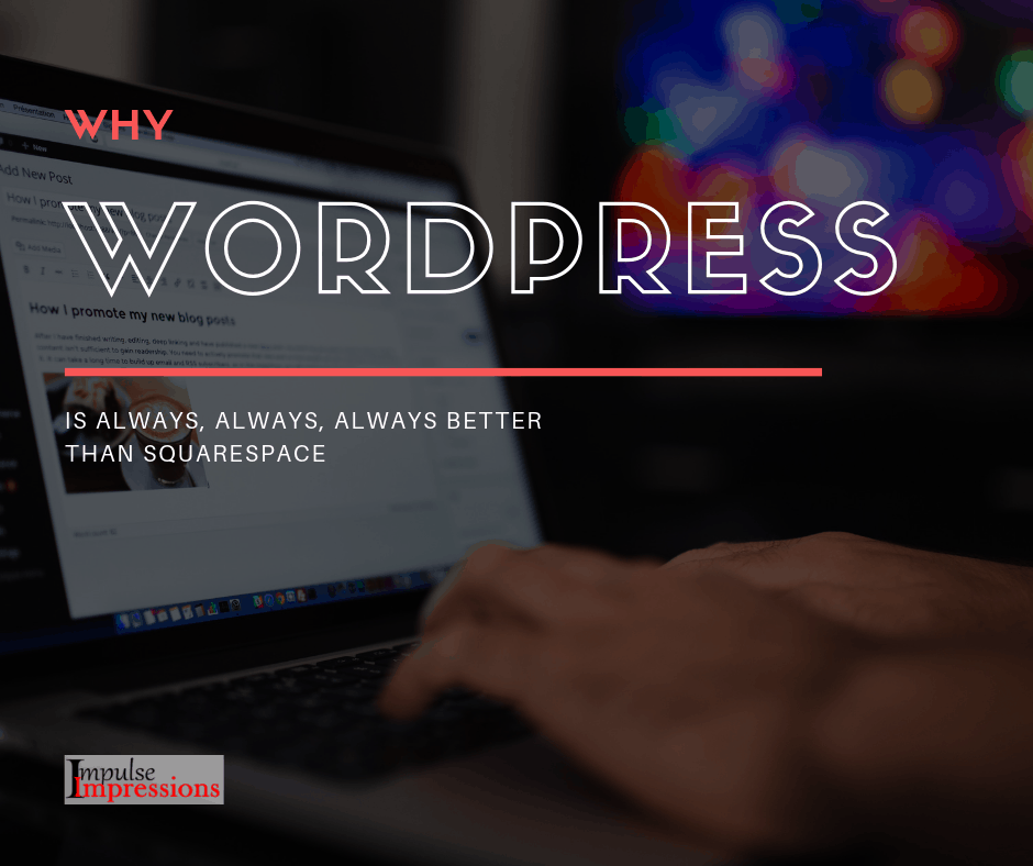 Why Wordpress Is Always, Always, Always Better Than Squarespace
