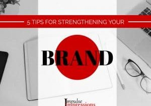 5 Tips for Strengthening Your Brand