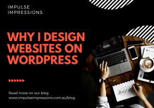 WHY I DESIGN WEBSITES ON WORDPRESS