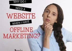 Why Do I Need A Website When I Have Offline Marketing